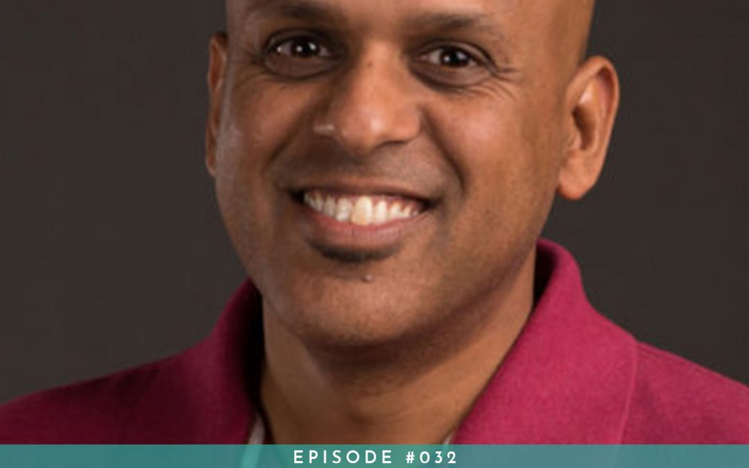 032: Bootstrapping Your Dreams: Passion + Perseverance = Success with Manuj Aggarwal